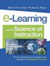 E-learning and the Science of.Instruction: Principles for Designing and Selecting Online Training