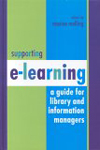Supporting e-learning: a guide for library and information managers
